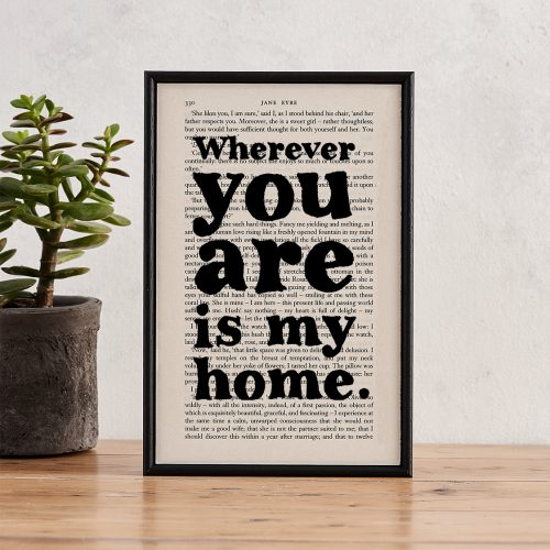 Jane Eyre 'wherever you are is my home' book page print